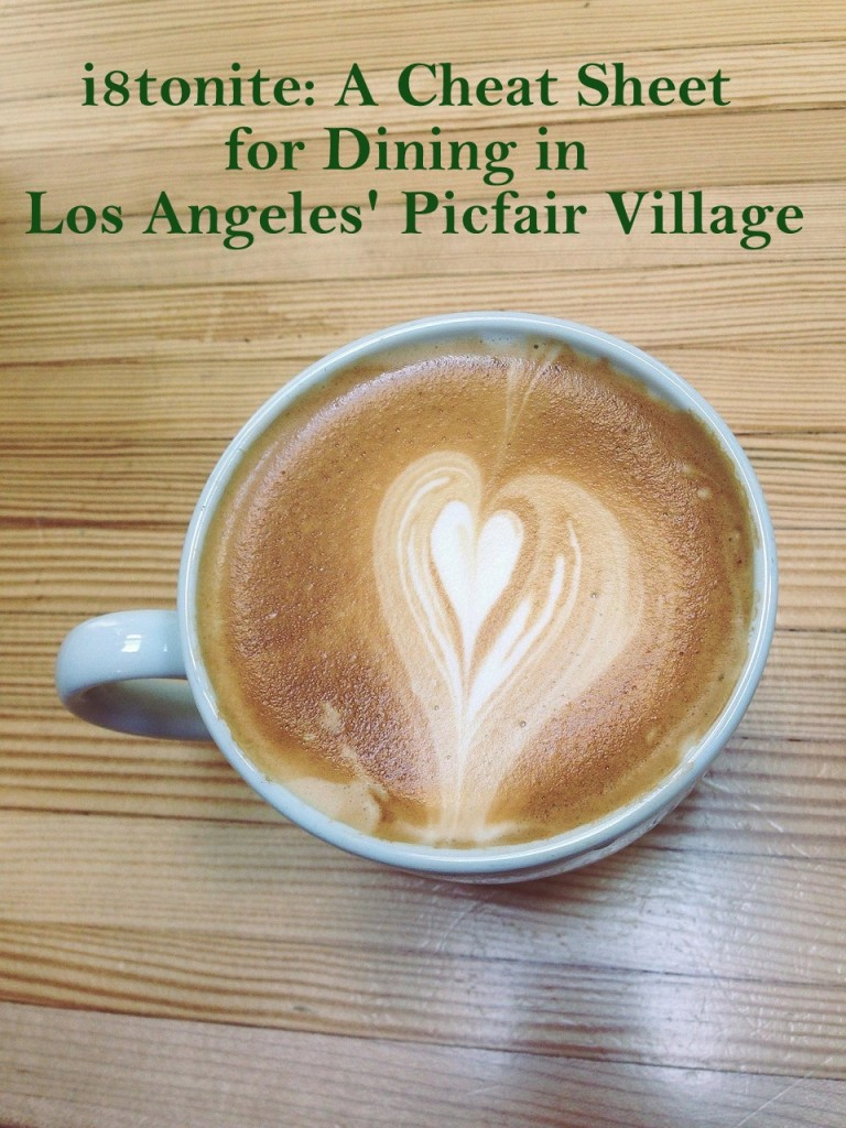 i8tonite: A Cheat Sheet for Dining in Los Angeles' Picfair Village