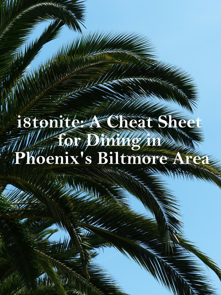 i8tonite: A Cheat Sheet for Dining in Phoenix's Biltmore Area