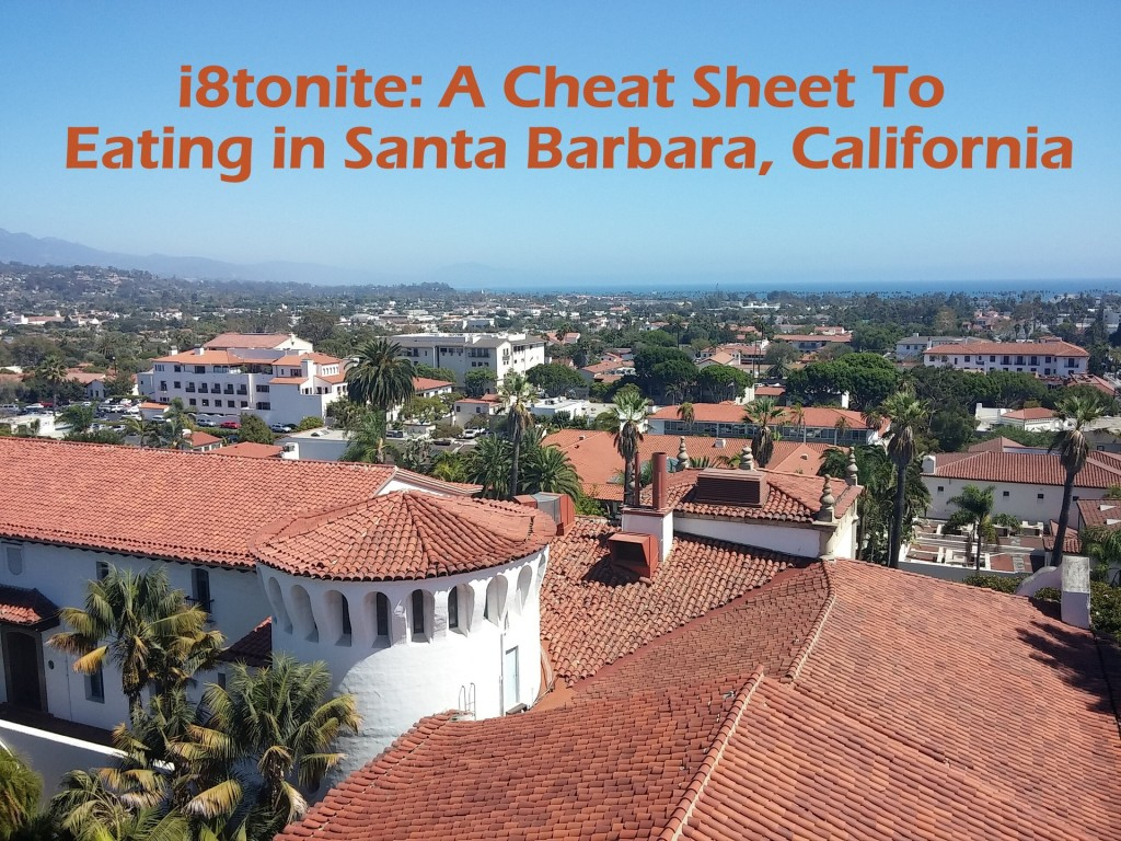 i8tonite: A Cheat Sheet To Eating in Santa Barbara, California